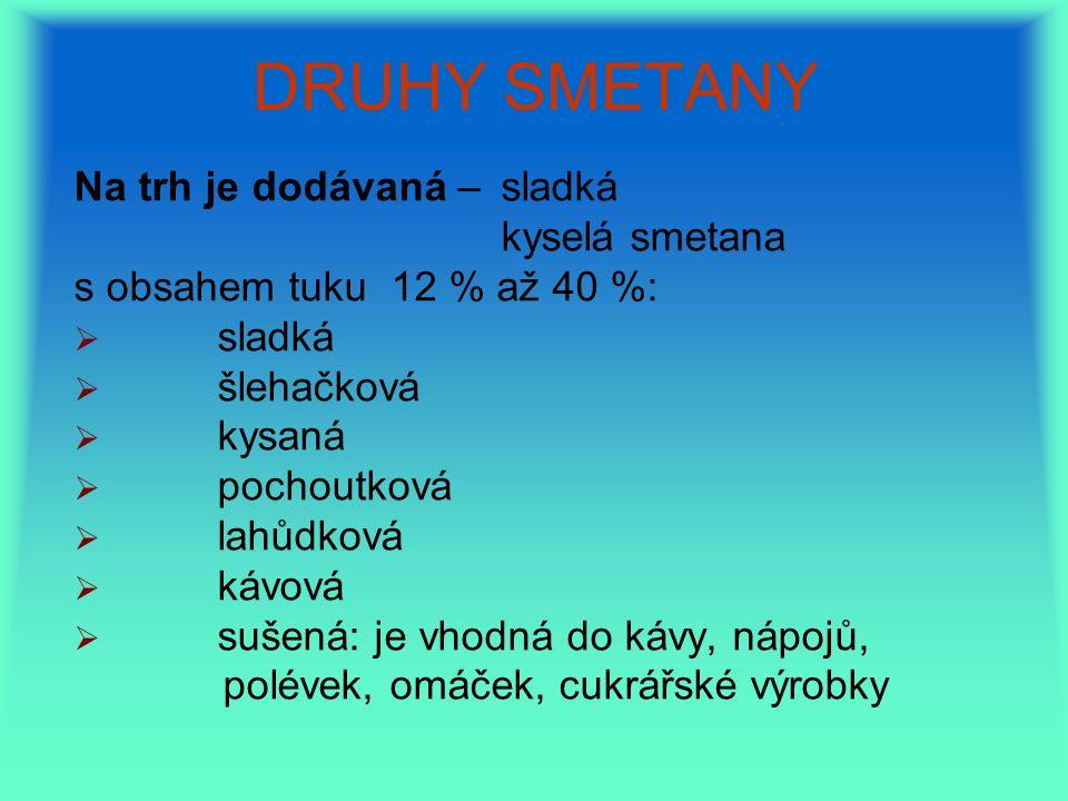 DRUHY SMETANY   Smetana ke šlehání má nejméně 30 % mléčného tuku.
