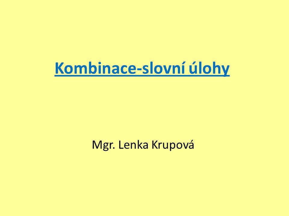 Kombinace-slovní úlohy Mgr. Lenka Krupová
