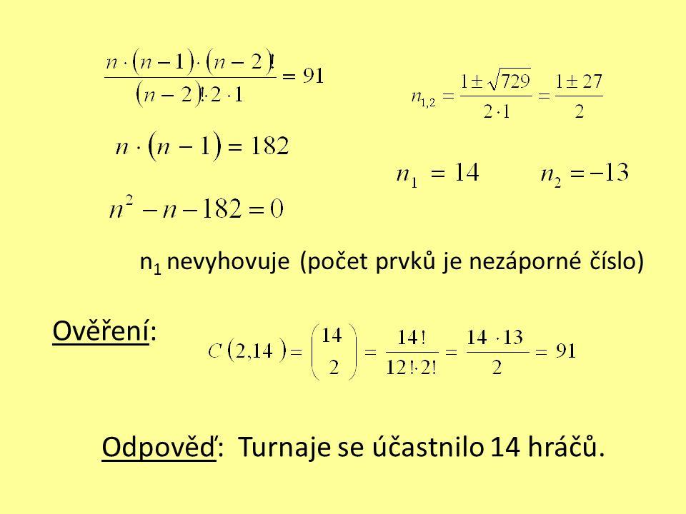 n 1 nevyhovuje (počet prvků je nezáporné číslo) Ověření: Odpověď: Turnaje se účastnilo 14 hráčů.