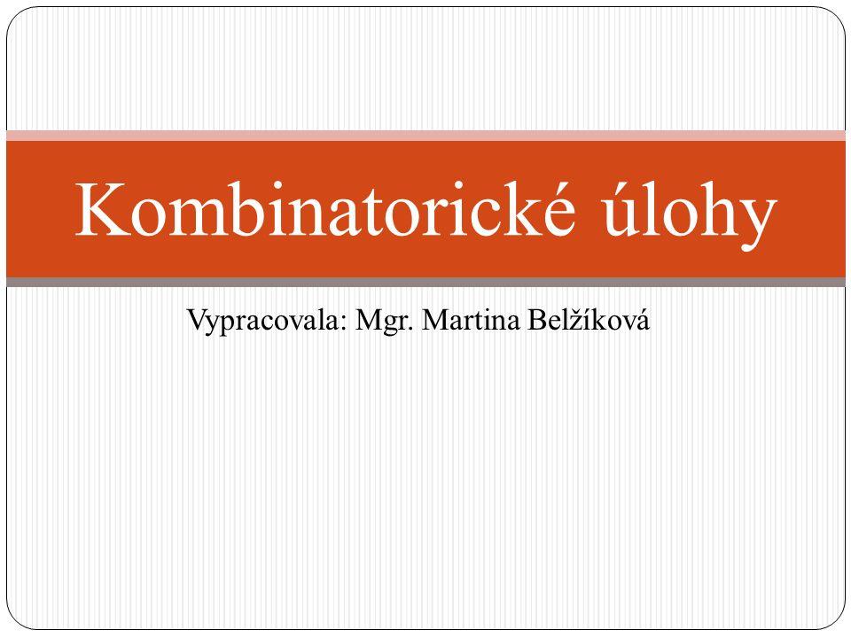 Vypracovala: Mgr. Martina Belžíková Kombinatorické úlohy