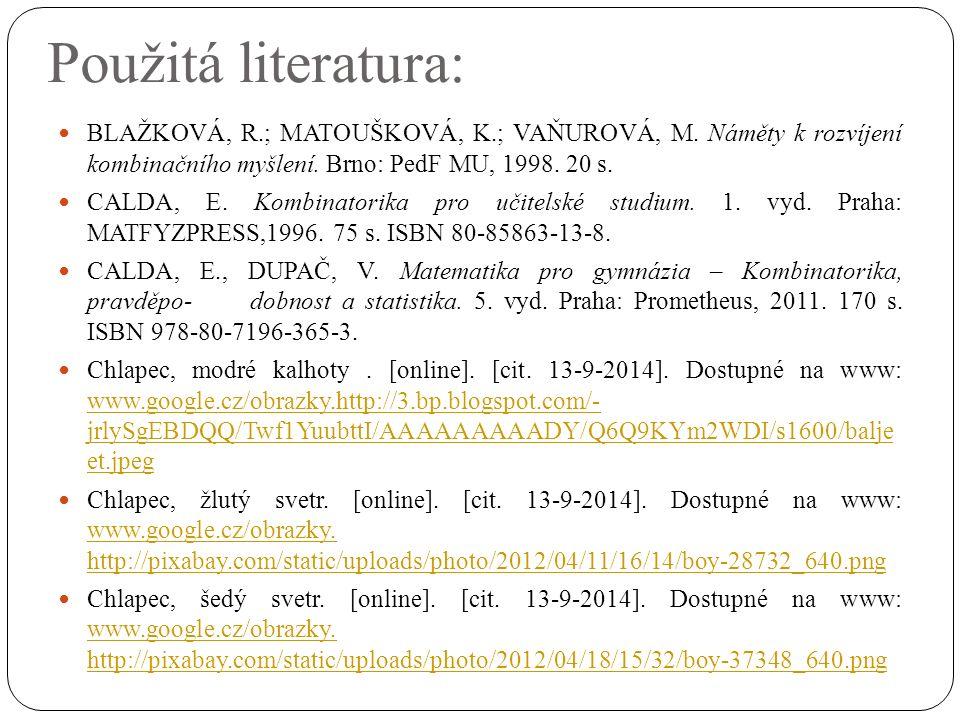 Použitá literatura: BLAŽKOVÁ, R.; MATOUŠKOVÁ, K.; VAŇUROVÁ, M. Náměty k rozvíjení kombinačního myšlení. Brno: PedF MU, 1998. 20 s. CALDA, E. Kombinato