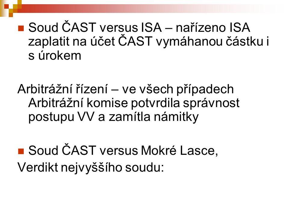 Soud ČAST versus ISA – nařízeno ISA zaplatit na účet ČAST vymáhanou částku i s úrokem Arbitrážní řízení – ve všech případech Arbitrážní komise potvrdi