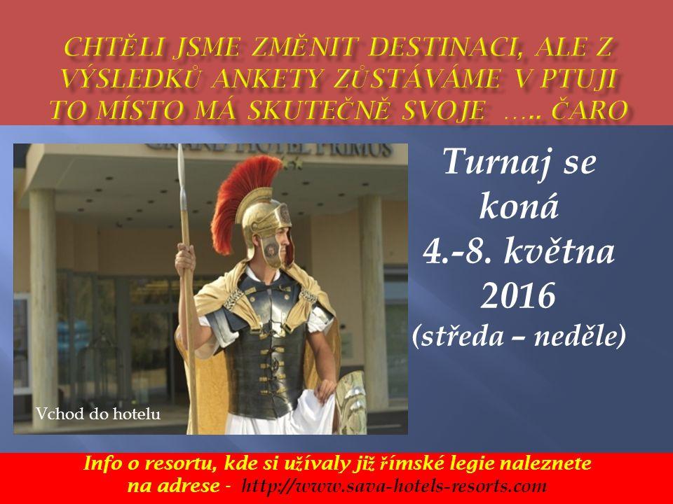 Info o resortu, kde si u ž ívaly ji ž ř ímské legie naleznete na adrese - http://www.sava-hotels-resorts.com Turnaj se koná 4.-8.