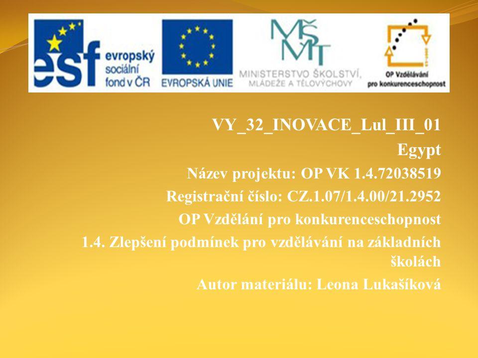 VY_32_INOVACE_Lul_III_01 Egypt Název projektu: OP VK 1.4.72038519 Registrační číslo: CZ.1.07/1.4.00/21.2952 OP Vzdělání pro konkurenceschopnost 1.4. Z