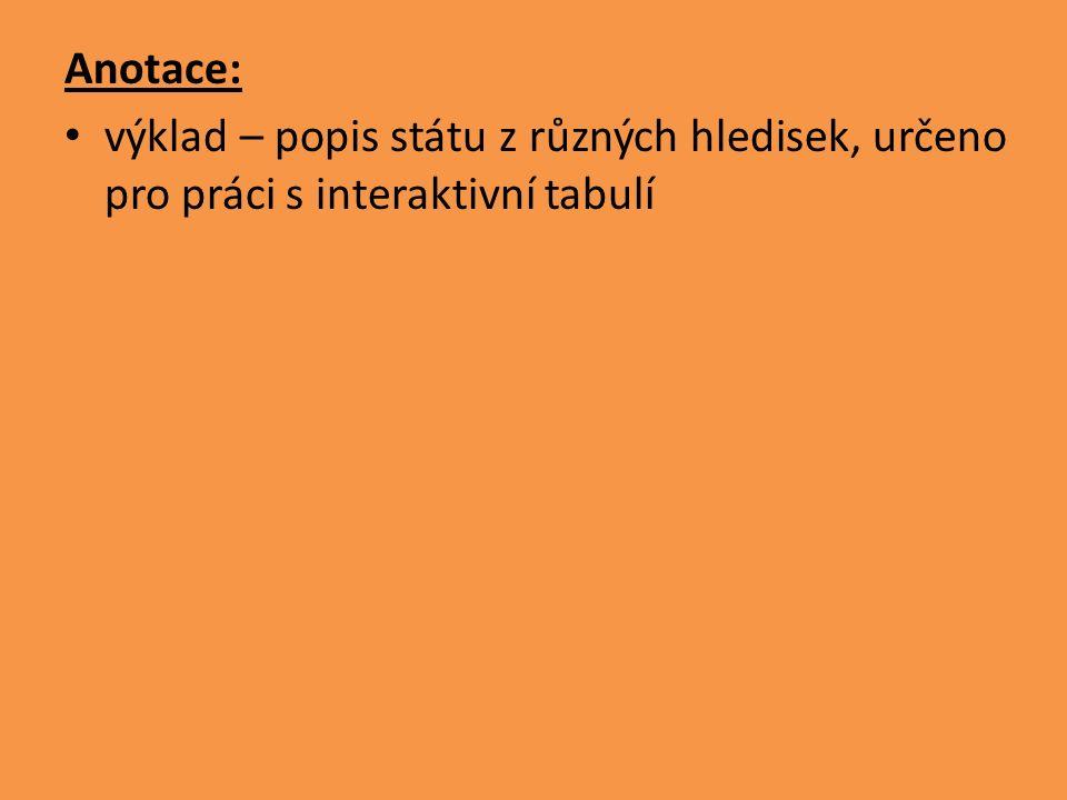 Anotace: výklad – popis státu z různých hledisek, určeno pro práci s interaktivní tabulí