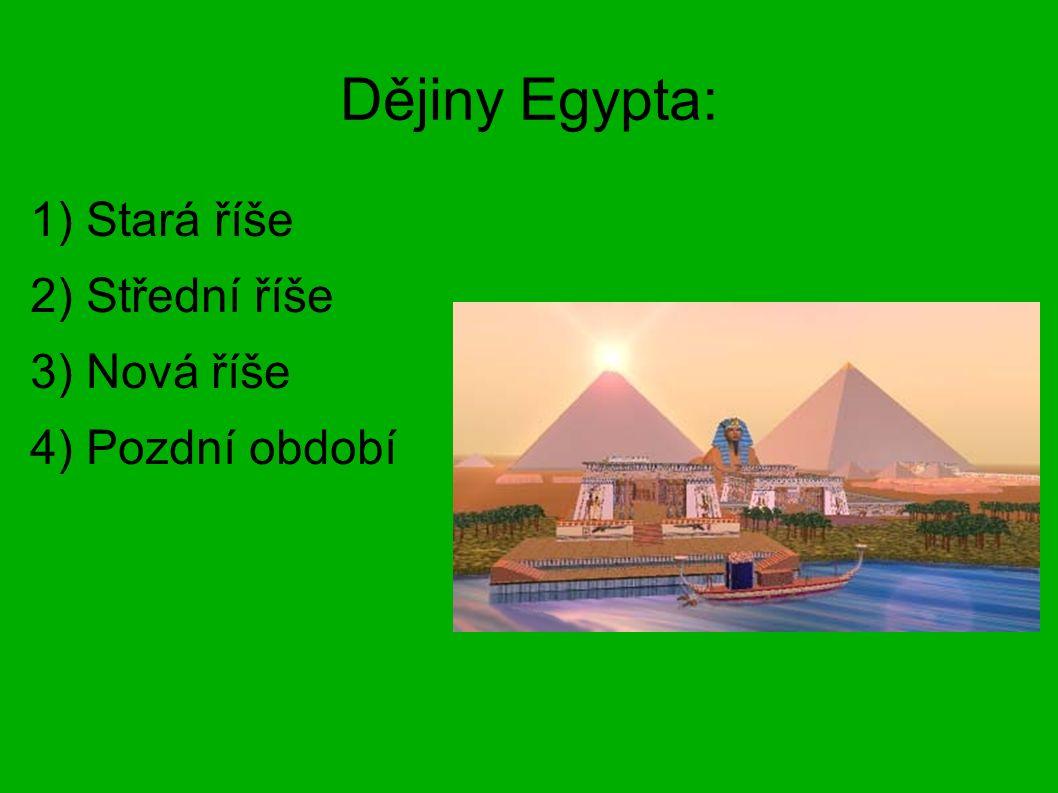 Dějiny Egypta: 1) Stará říše 2) Střední říše 3) Nová říše 4) Pozdní období