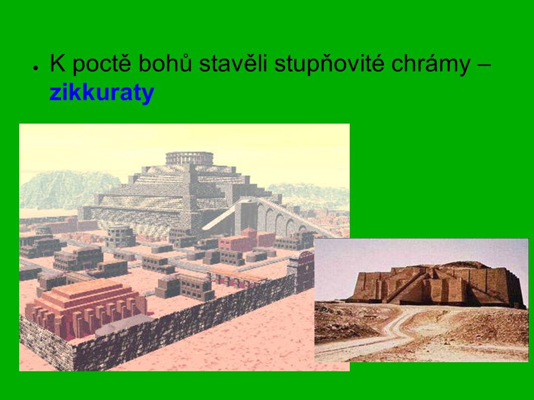 ● K poctě bohů stavěli stupňovité chrámy – zikkuraty