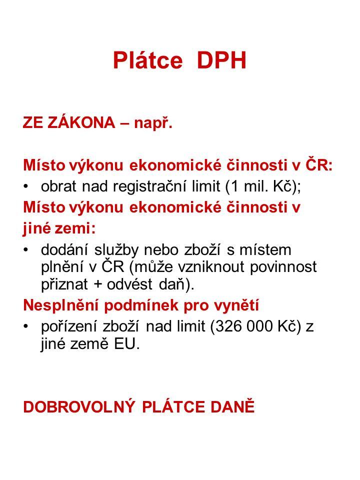 Plátce DPH ZE ZÁKONA – např. Místo výkonu ekonomické činnosti v ČR: obrat nad registrační limit (1 mil. Kč); Místo výkonu ekonomické činnosti v jiné z