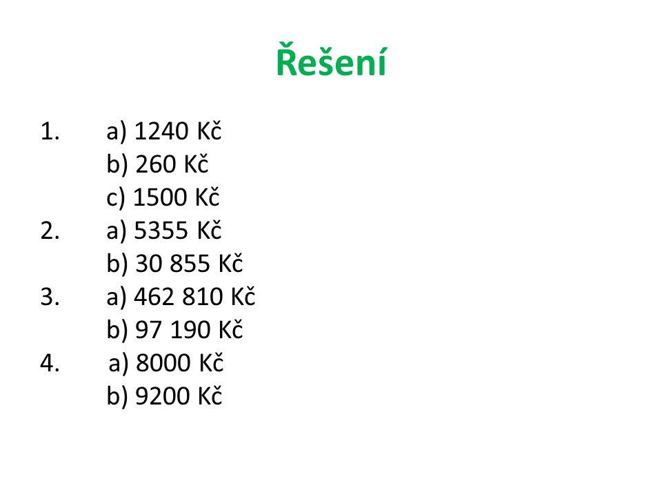 Řešení 1.a) 1240 Kč b) 260 Kč c) 1500 Kč 2. a) 5355 Kč b) 30 855 Kč 3.a) 462 810 Kč b) 97 190 Kč 4.