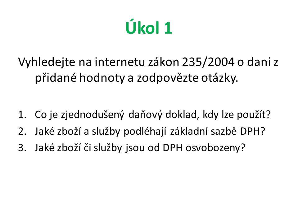Úkol 1 Vyhledejte na internetu zákon 235/2004 o dani z přidané hodnoty a zodpovězte otázky.