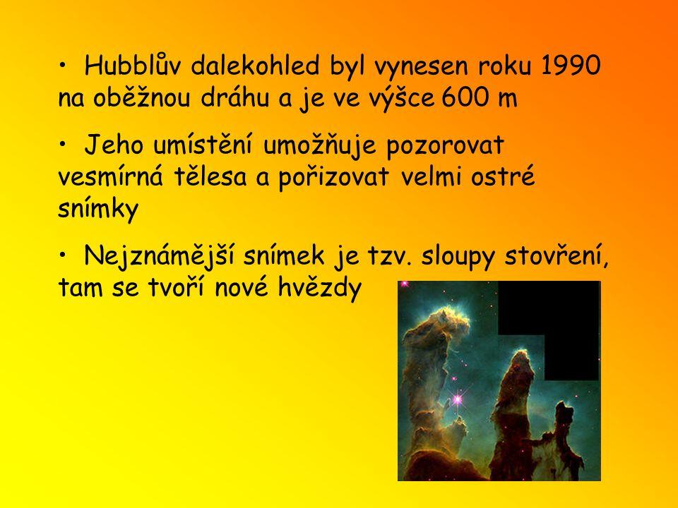 Hubblův dalekohled byl vynesen roku 1990 na oběžnou dráhu a je ve výšce 600 m Jeho umístění umožňuje pozorovat vesmírná tělesa a pořizovat velmi ostré snímky Nejznámější snímek je tzv.