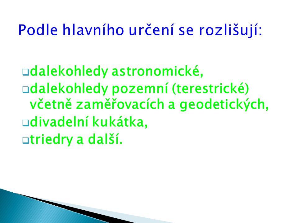  dalekohledy astronomické,  dalekohledy pozemní (terestrické) včetně zaměřovacích a geodetických,  divadelní kukátka,  triedry a další.