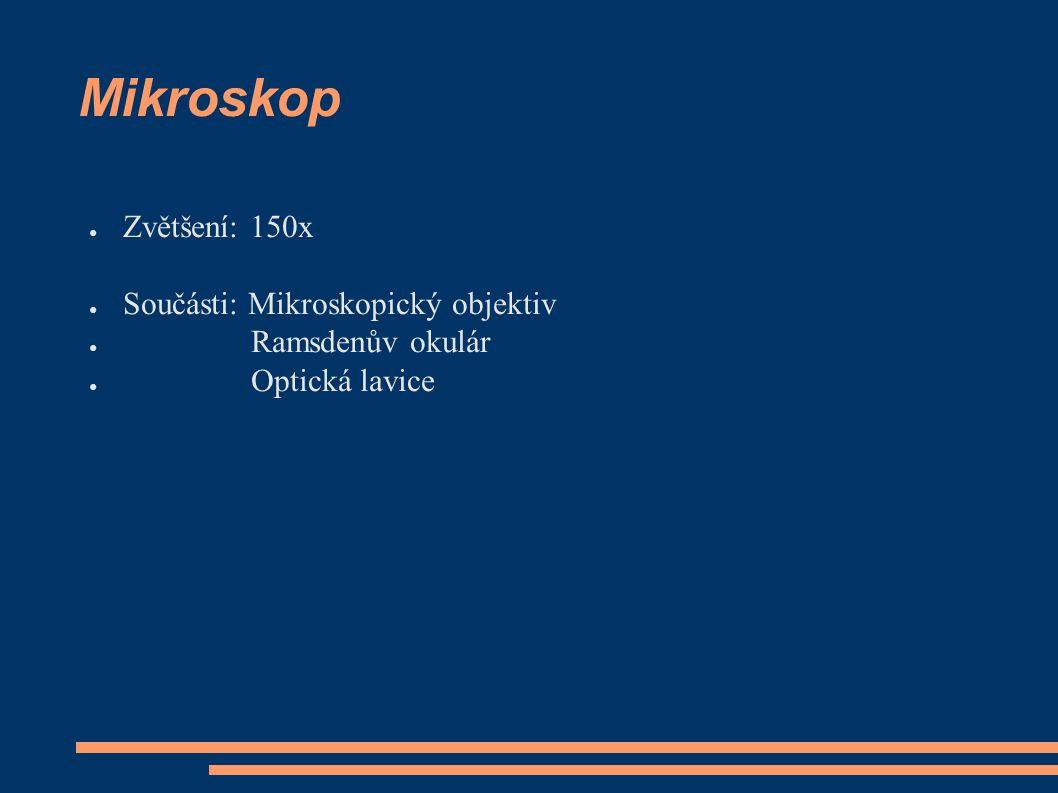Mikroskop ● Zvětšení: 150x ● Součásti: Mikroskopický objektiv ● Ramsdenův okulár ● Optická lavice