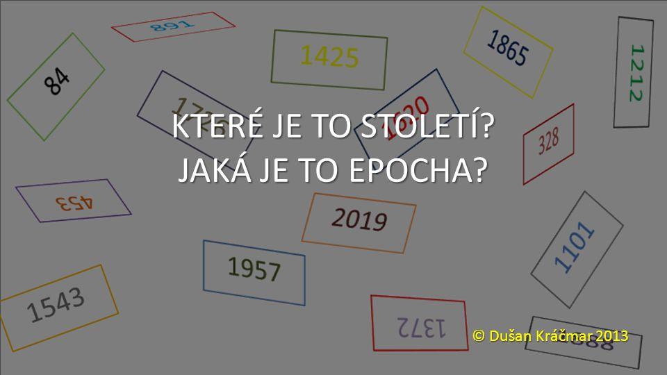 KTERÉ JE TO STOLETÍ? JAKÁ JE TO EPOCHA? © Dušan Kráčmar 2013
