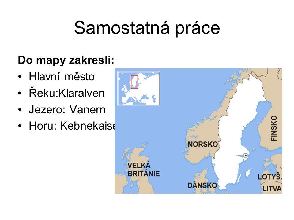 Samostatná práce Do mapy zakresli: Hlavní město Řeku:Klaralven Jezero: Vanern Horu: Kebnekaise