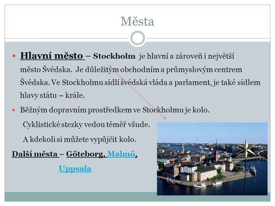 Města Hlavní město – Stockholm je hlavní a zároveň i největší město Švédska. Je důležitým obchodním a průmyslovým centrem Švédska. Ve Stockholmu sídlí