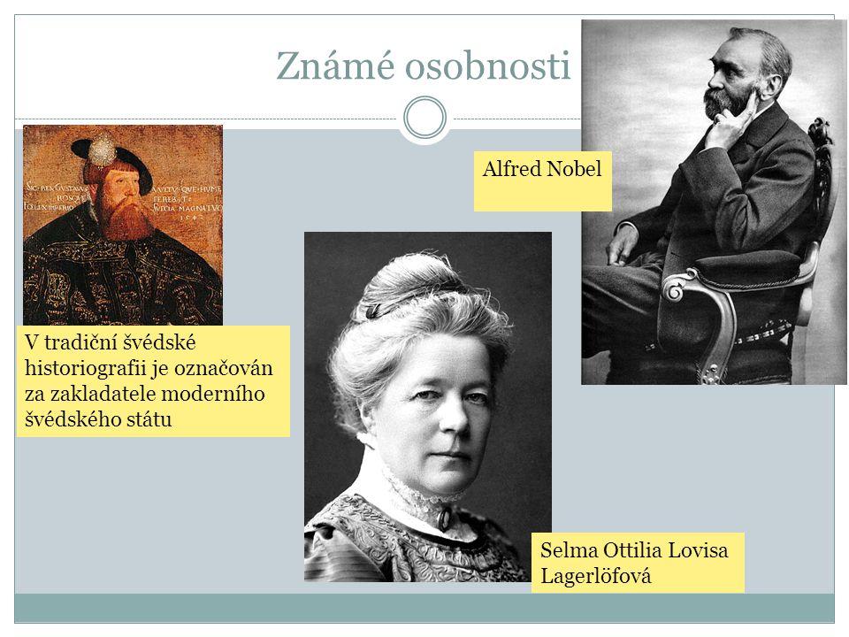 Známé osobnosti V tradiční švédské historiografii je označován za zakladatele moderního švédského státu Alfred Nobel Selma Ottilia Lovisa Lagerlöfová
