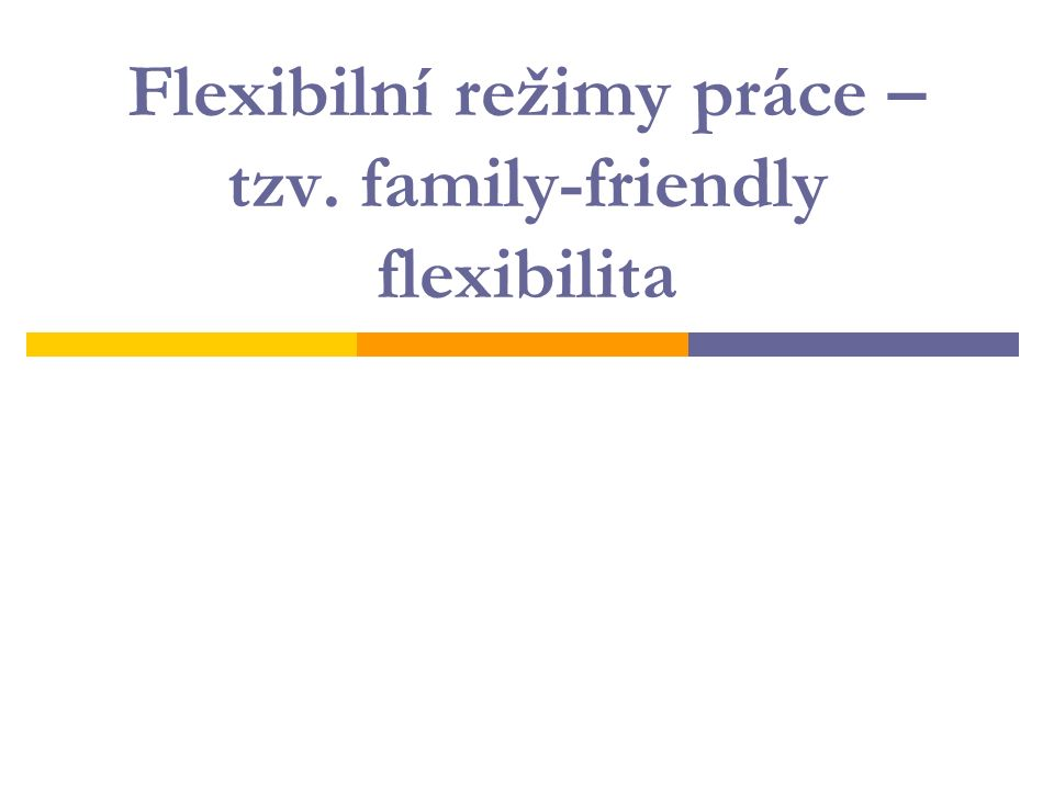 Flexibilní režimy práce – tzv. family-friendly flexibilita