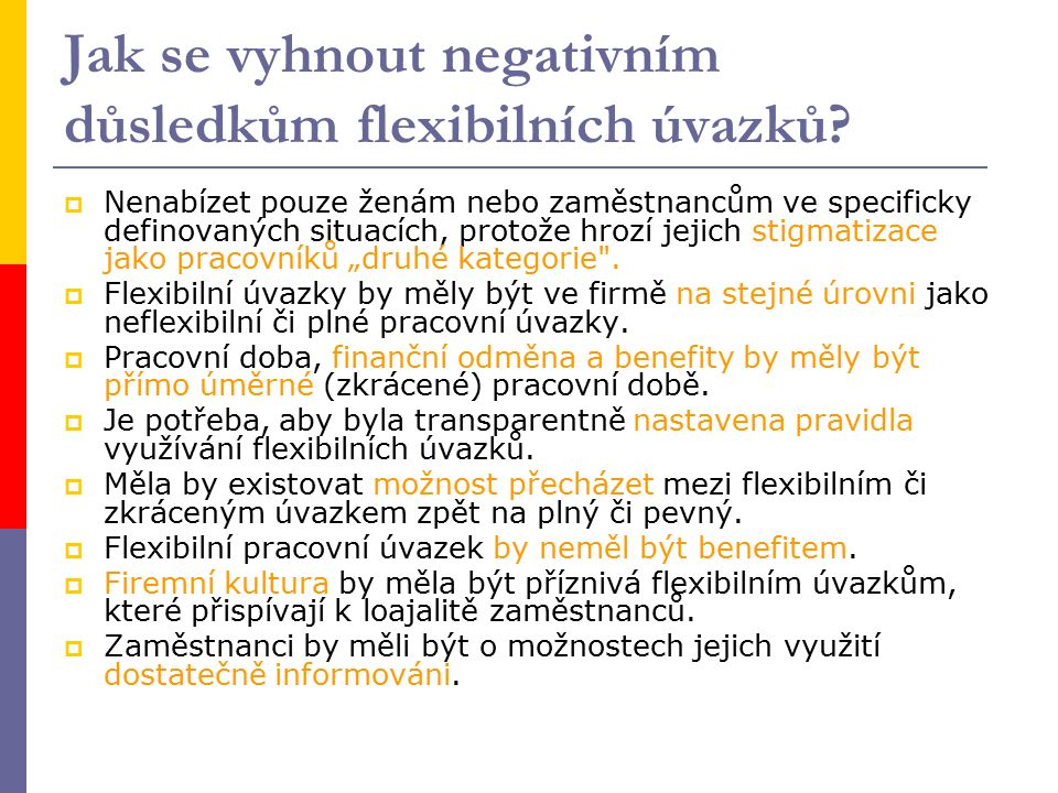 Jak se vyhnout negativním důsledkům flexibilních úvazků?  Nenabízet pouze ženám nebo zaměstnancům ve specificky definovaných situacích, protože hrozí