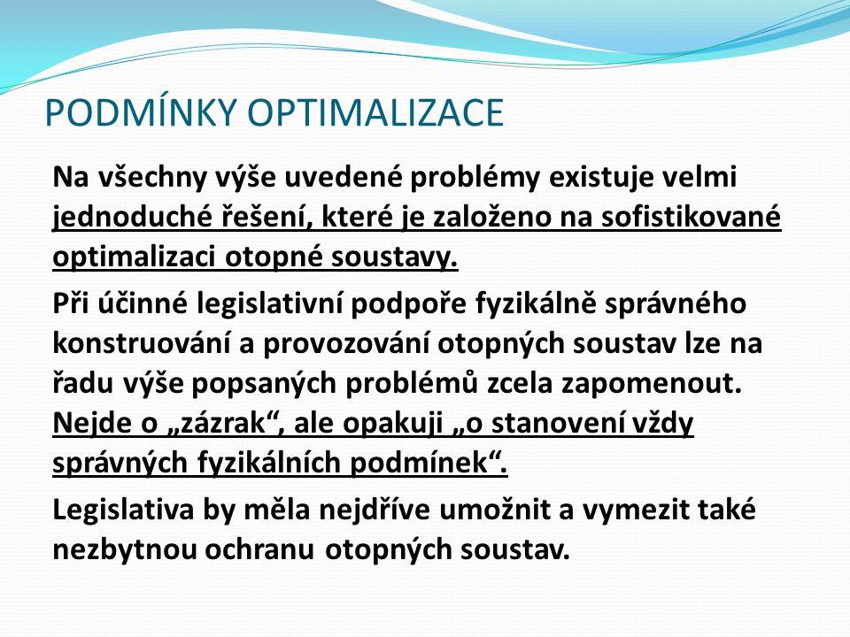 PODMÍNKY OPTIMALIZACE Na všechny výše uvedené problémy existuje velmi jednoduché řešení, které je založeno na sofistikované optimalizaci otopné soustavy.