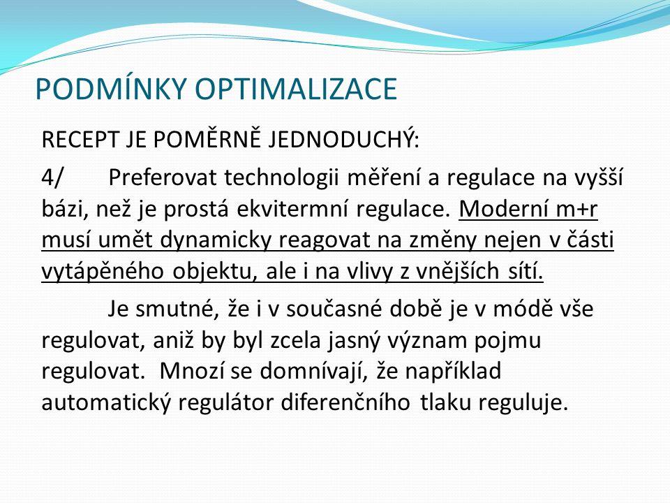 PODMÍNKY OPTIMALIZACE RECEPT JE POMĚRNĚ JEDNODUCHÝ: 4/Preferovat technologii měření a regulace na vyšší bázi, než je prostá ekvitermní regulace.