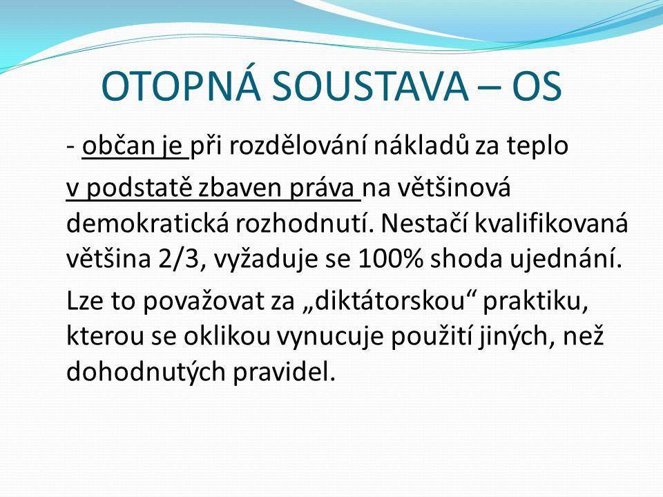 OTOPNÁ SOUSTAVA – OS - občan je při rozdělování nákladů za teplo v podstatě zbaven práva na většinová demokratická rozhodnutí.