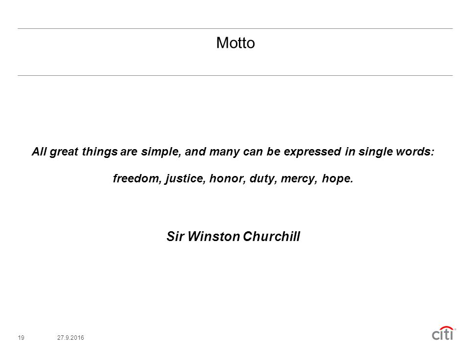 1927.9.2016 Motto All great things are simple, and many can be expressed in single words: freedom, justice, honor, duty, mercy, hope. Sir Winston Chur