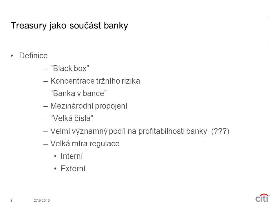 327.9.2016 Treasury jako součást banky Definice – Black box –Koncentrace tržního rizika – Banka v bance –Mezinárodní propojení – Velká čísla –Velmi významný podíl na profitabilnosti banky ( ) –Velká míra regulace Interní Externí
