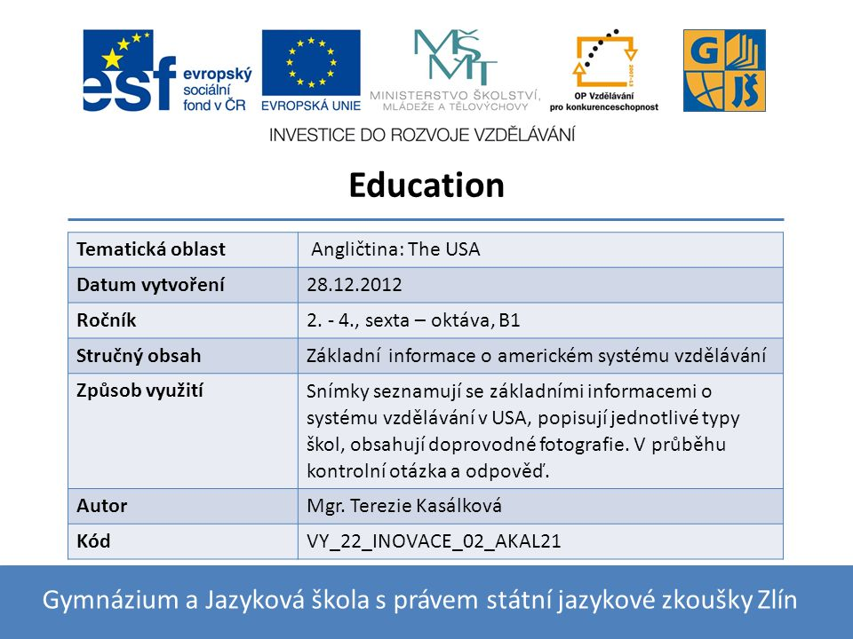 Basic information All children have the right to thirteen years of free education School systems can slightly vary from state to state Classes are called grades (first year is kindergarten, then grade one to twelve) Marks are also called grades – ranging from A (the best) to F (failed) 28.12.2012