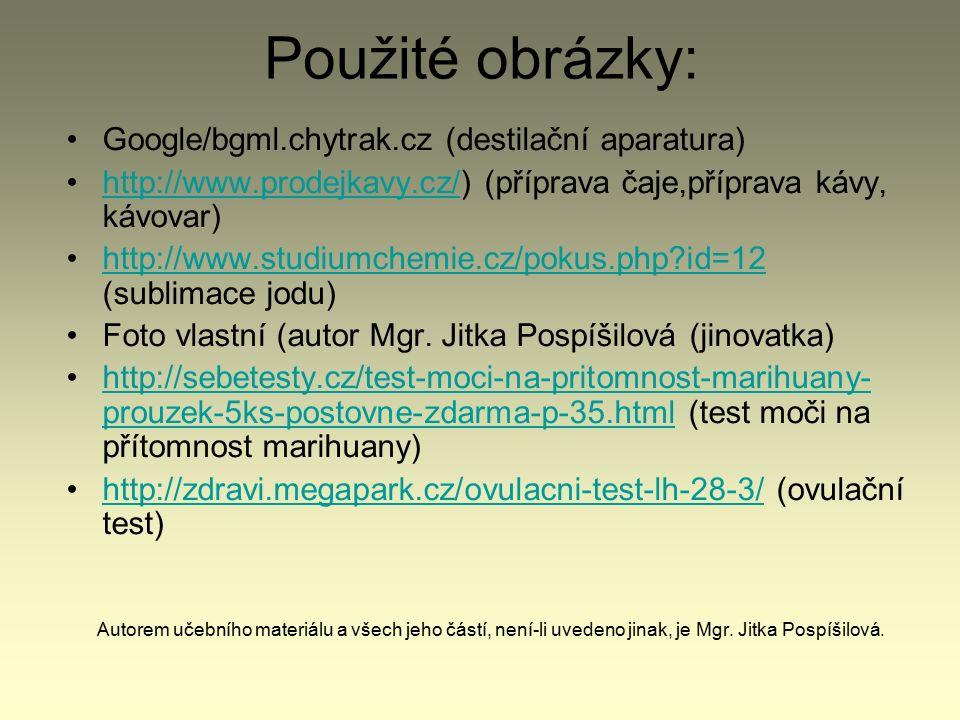 Použité obrázky: Google/bgml.chytrak.cz (destilační aparatura) http://www.prodejkavy.cz/) (příprava čaje,příprava kávy, kávovar)http://www.prodejkavy.cz/ http://www.studiumchemie.cz/pokus.php id=12 (sublimace jodu)http://www.studiumchemie.cz/pokus.php id=12 Foto vlastní (autor Mgr.