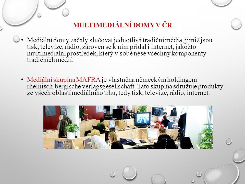 MULTIMEDIÁLNÍ DOMY V ČR Mediální domy začaly slučovat jednotlivá tradiční média, jimiž jsou tisk, televize, rádio, zároveň se k nim přidal i internet,