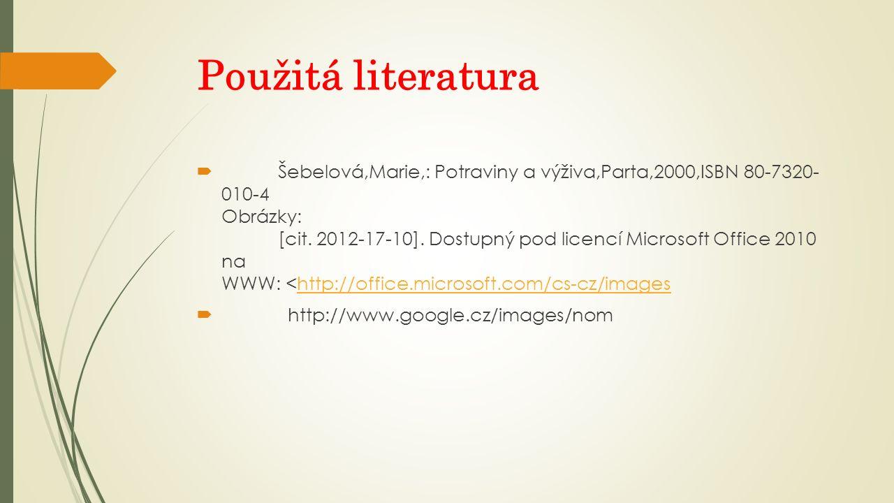 Použitá literatura  Šebelová,Marie,: Potraviny a výživa,Parta,2000,ISBN 80-7320- 010-4 Obrázky: [cit. 2012-17-10]. Dostupný pod licencí Microsoft Off