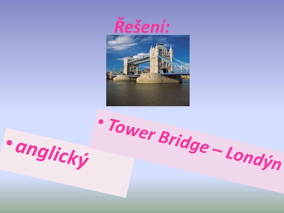 Řešení: anglický Tower Bridge – Londýn
