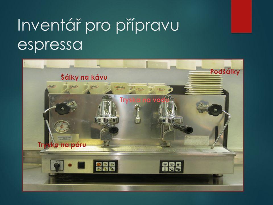 Inventář pro přípravu espressa Tryska na páru Tryska na vodu Šálky na kávu Podšálky