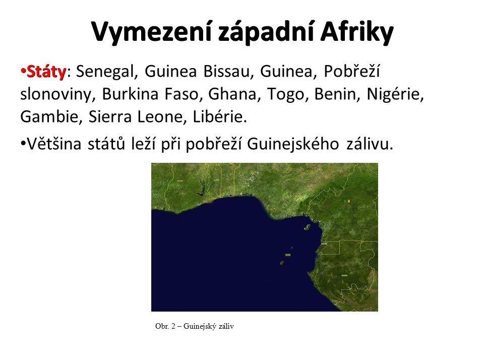 Vymezení západní Afriky Státy Státy: Senegal, Guinea Bissau, Guinea, Pobřeží slonoviny, Burkina Faso, Ghana, Togo, Benin, Nigérie, Gambie, Sierra Leone, Libérie.