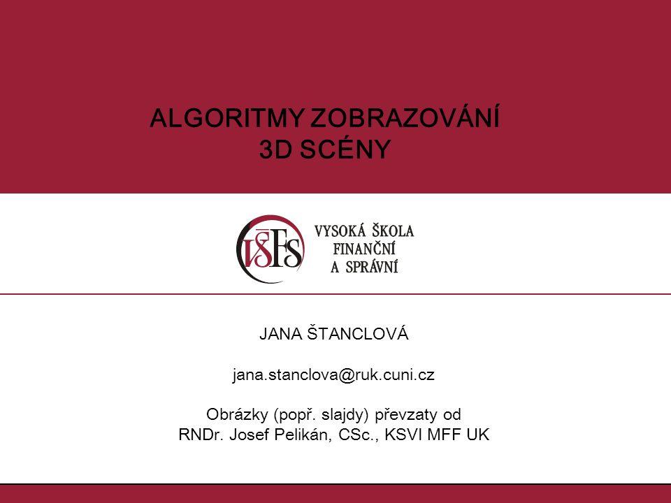 ALGORITMY ZOBRAZOVÁNÍ 3D SCÉNY JANA ŠTANCLOVÁ jana.stanclova@ruk.cuni.cz Obrázky (popř.