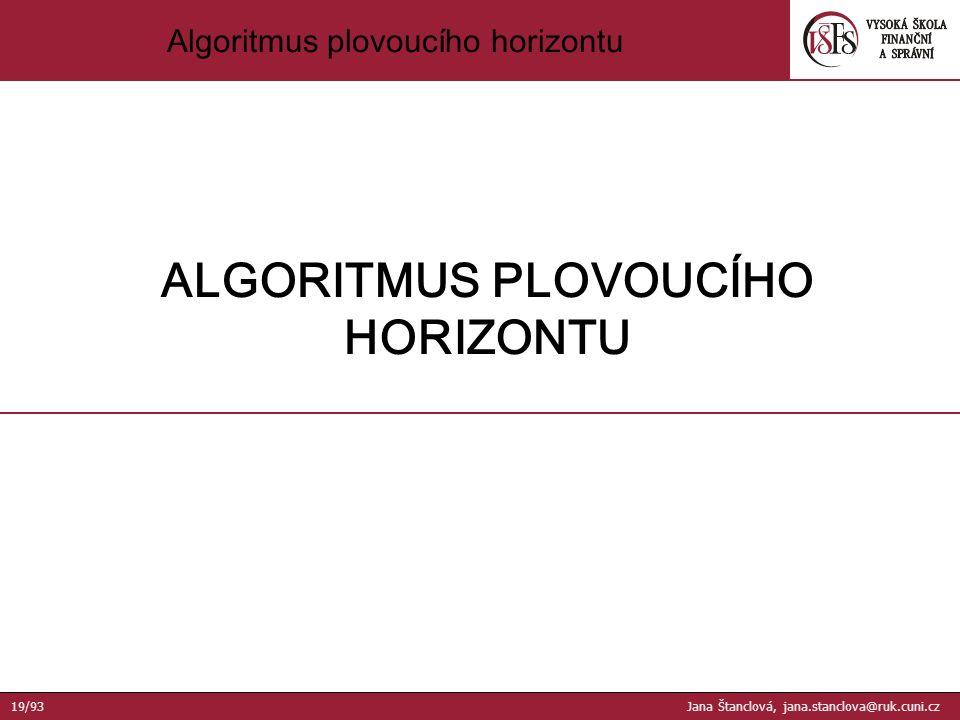 Algoritmus plovoucího horizontu ALGORITMUS PLOVOUCÍHO HORIZONTU 19/93 Jana Štanclová, jana.stanclova@ruk.cuni.cz