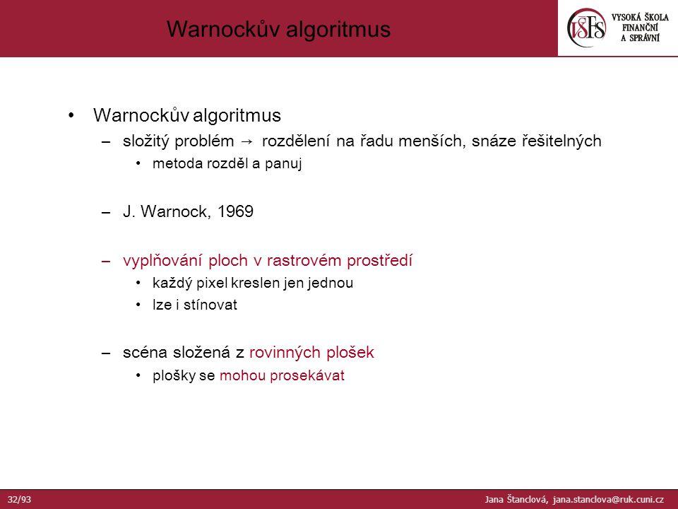 Warnockův algoritmus –složitý problém → rozdělení na řadu menších, snáze řešitelných metoda rozděl a panuj –J.