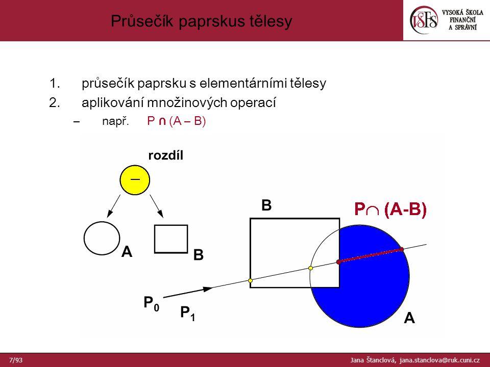 4.několik plošek zasahuje nebo pokrývá okno, jedna z pokrývajících plošek leží před všemi ostatními –každou ploškou se proloží rovina –porovnávají se hloubky rovin v rozích okna → okno se vyplní barvou přední plošky 5.nenastává žádný z předchozích případů –okno se rozdělí na čtyři (shodné) části –rekurzivní volání algoritmu –v případě potřeby se dělí až na úroveň pixelů → pixel se nakreslí barvou nejbližší plošky Výpočet viditelnosti v okně - II 38/93 Jana Štanclová, jana.stanclova@ruk.cuni.cz