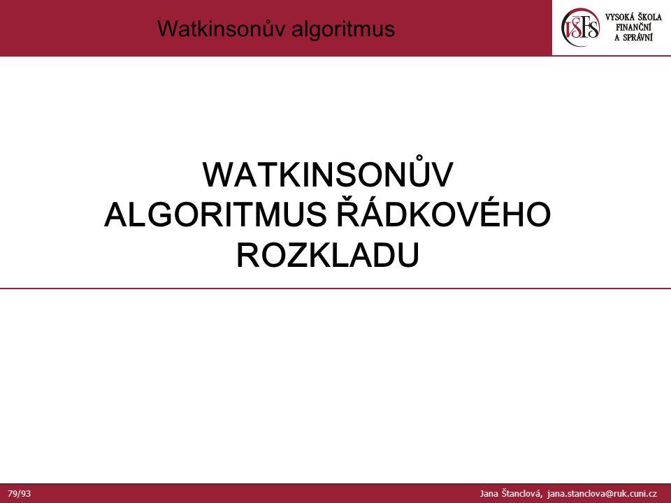Watkinsonův algoritmus WATKINSONŮV ALGORITMUS ŘÁDKOVÉHO ROZKLADU 79/93 Jana Štanclová, jana.stanclova@ruk.cuni.cz