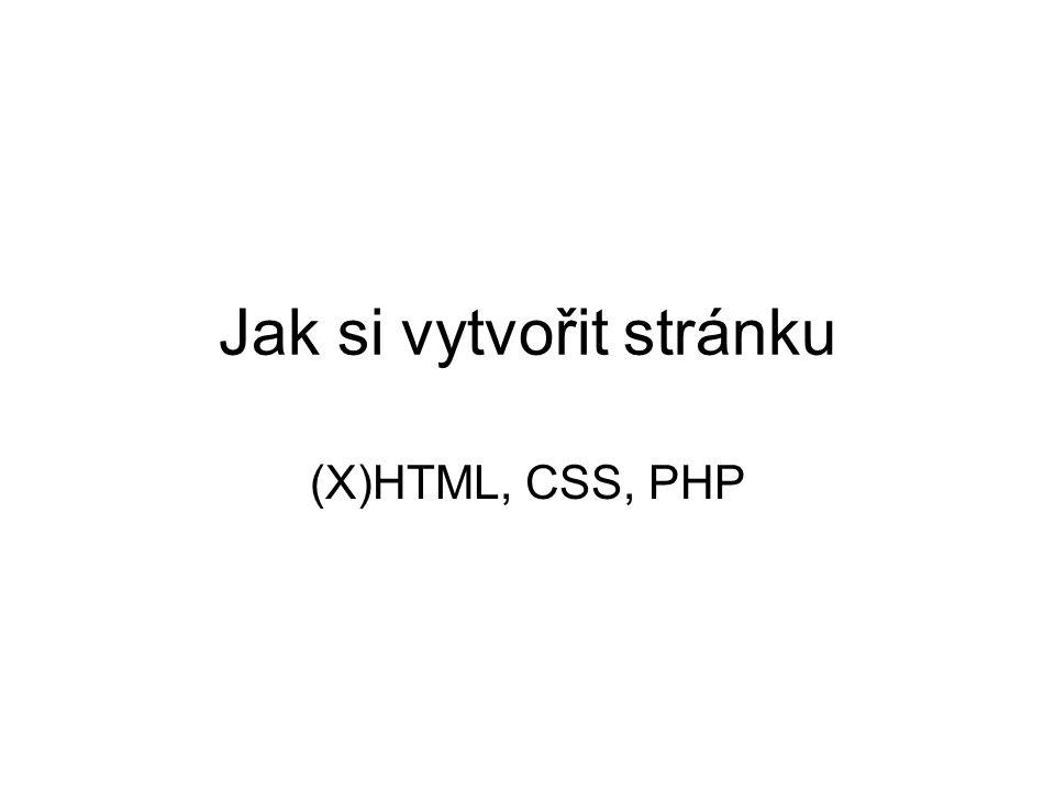 Jak si vytvořit stránku (X)HTML, CSS, PHP