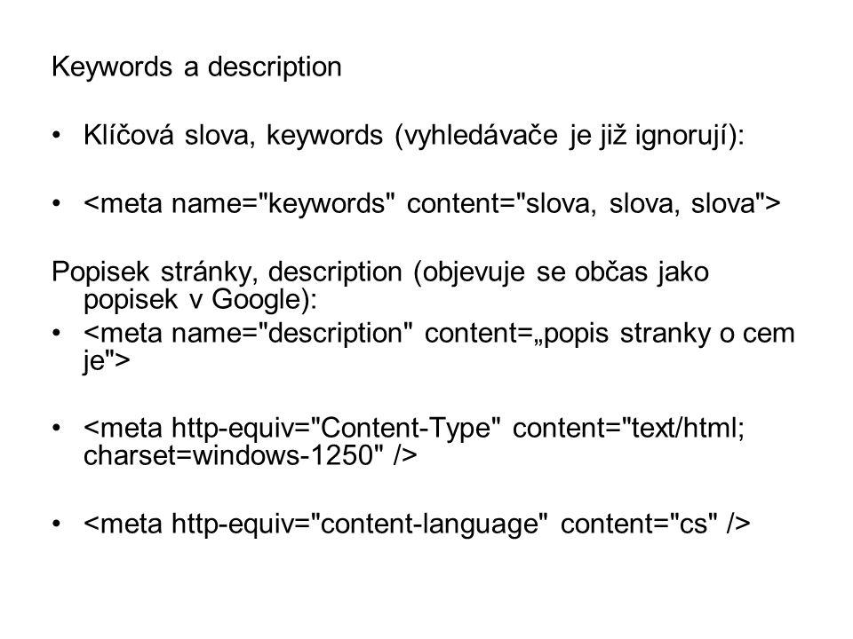 Keywords a description Klíčová slova, keywords (vyhledávače je již ignorují): Popisek stránky, description (objevuje se občas jako popisek v Google):