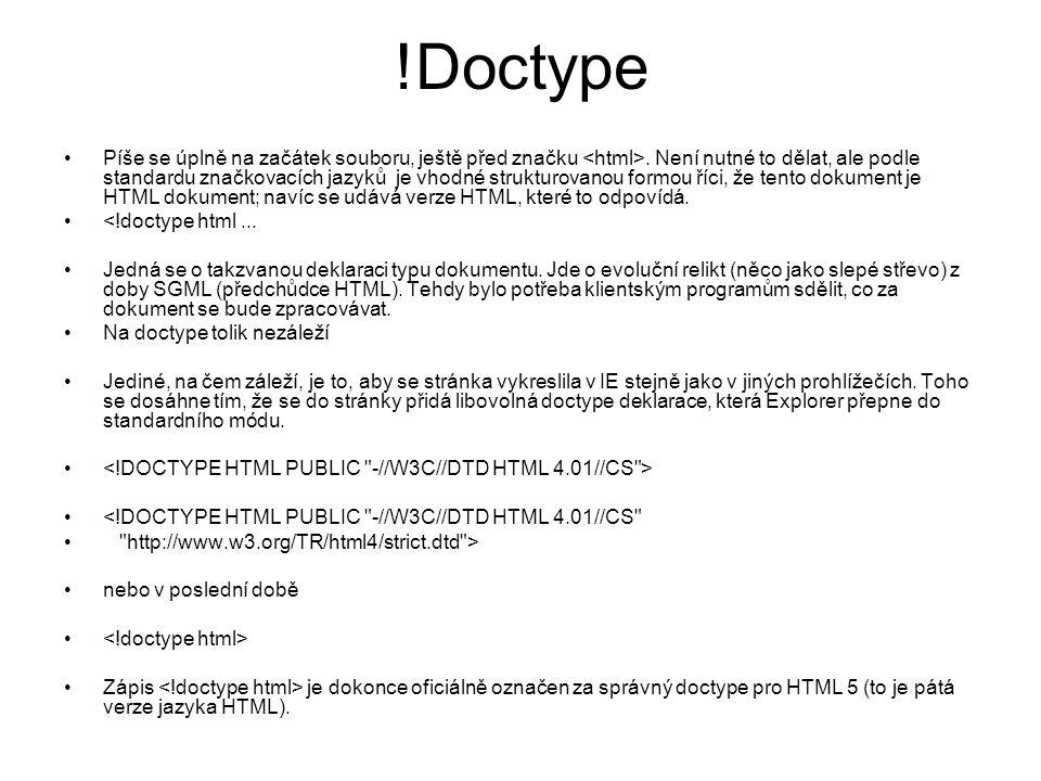!Doctype Píše se úplně na začátek souboru, ještě před značku.
