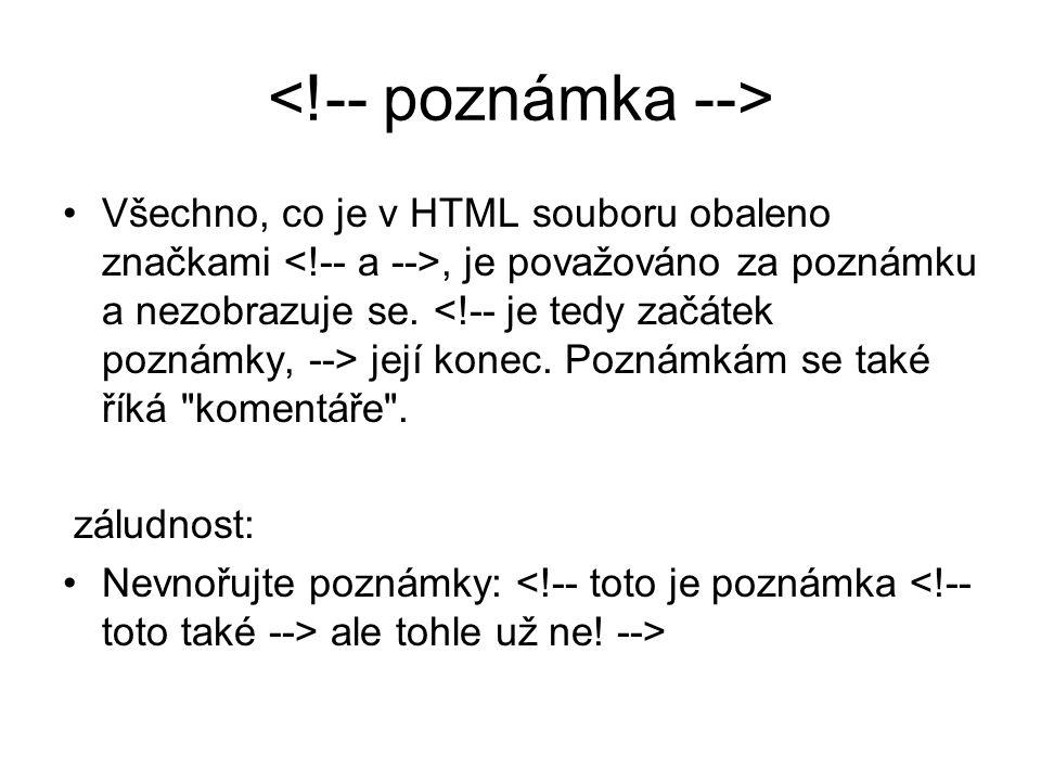 Všechno, co je v HTML souboru obaleno značkami, je považováno za poznámku a nezobrazuje se.
