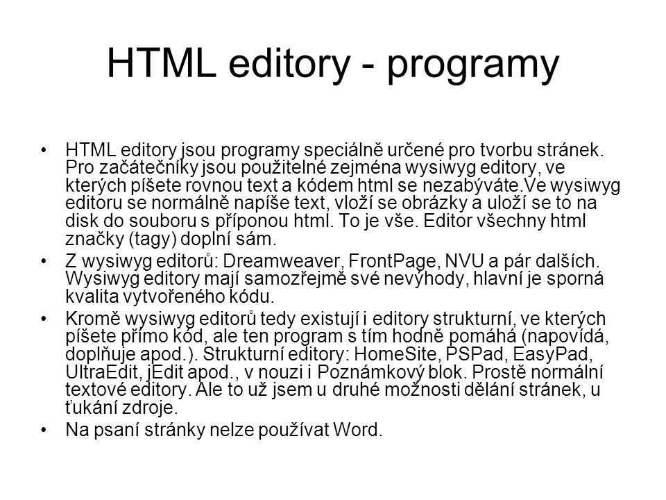 HTML editory - programy HTML editory jsou programy speciálně určené pro tvorbu stránek.