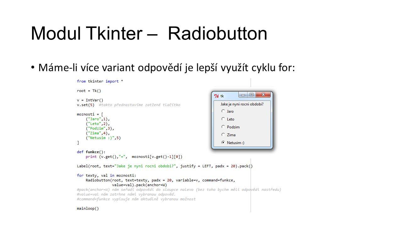 Modul Tkinter – Radiobutton Máme-li více variant odpovědí je lepší využít cyklu for: