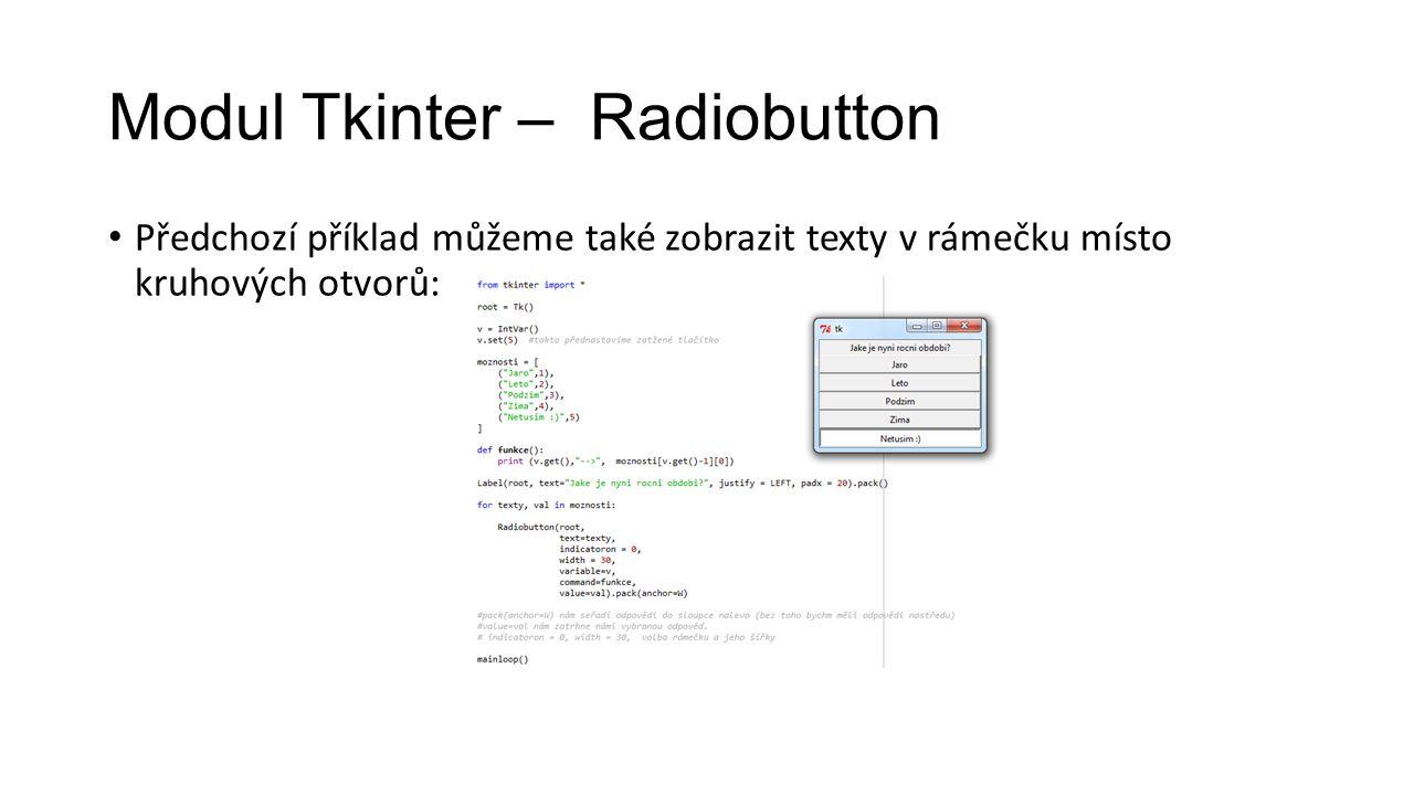 Modul Tkinter – Radiobutton Předchozí příklad můžeme také zobrazit texty v rámečku místo kruhových otvorů: