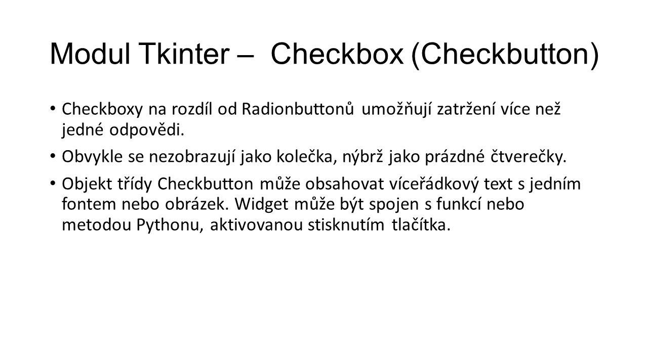 Modul Tkinter – Checkbox (Checkbutton) Checkboxy na rozdíl od Radionbuttonů umožňují zatržení více než jedné odpovědi.