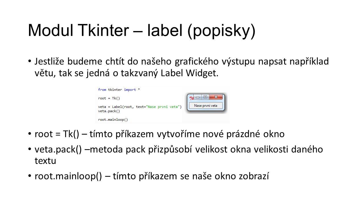 Modul Tkinter – label (popisky) Jestliže budeme chtít do našeho grafického výstupu napsat například větu, tak se jedná o takzvaný Label Widget.