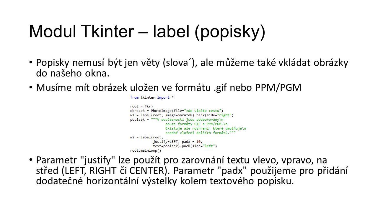 Modul Tkinter – label (popisky) Popisky nemusí být jen věty (slova´), ale můžeme také vkládat obrázky do našeho okna.
